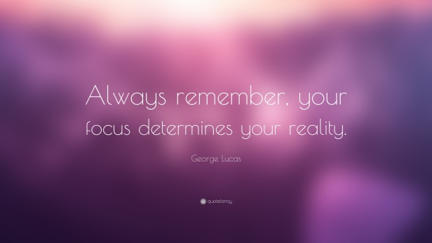 1718349-George-Lucas-Quote-Always-remember-your-focus-determines-your
