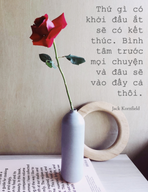 """Everything that has a beginning has an ending. Make your peace with that and all will be well."" ― Jack Kornfield"