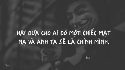 Give a man a maskand he will become histrue self. -Joker