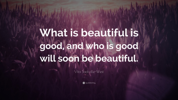 1080757-Vita-Sackville-West-Quote-What-is-beautiful-is-good-and-who-is.jpg